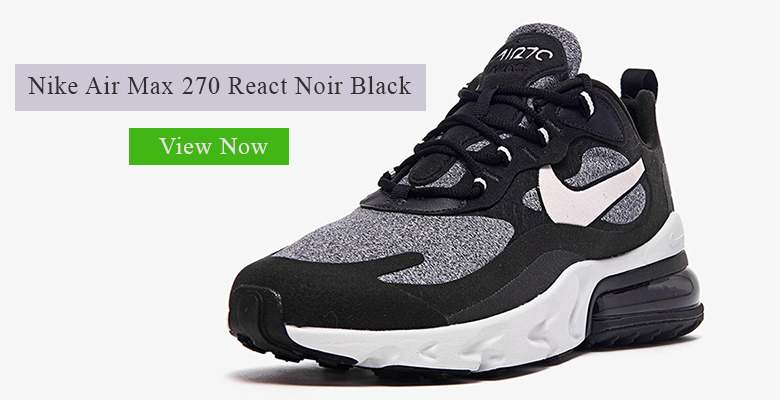 Nike Air Max 270 React Noir Black