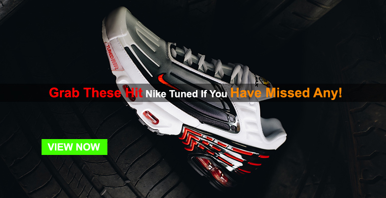 Grab These Hit Nike Tuned If You Have Missed Any!