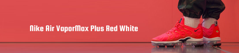 Nike Air VaporMax Plus Red White
