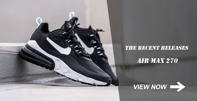 What Would You Rate The Recent Air Max 270 Releases!
